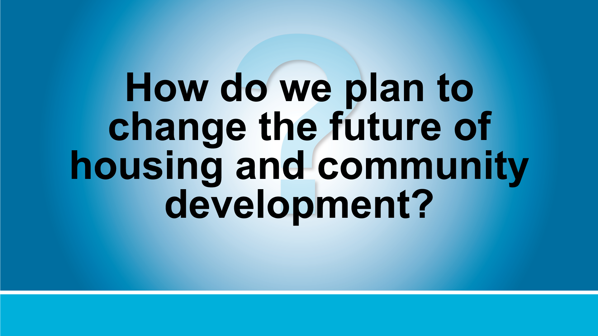How do we plan on changing the future of housing and community growth?